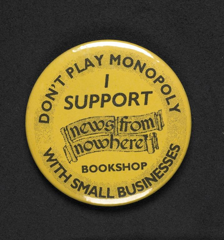Badge, 'I support News from Nowhere. Don't play monopoly with small businesses'. card